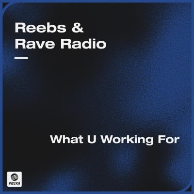 OUT NOW: Reebs & Rave Radio - What U Working For